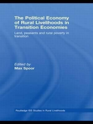 The Political Economy of Rural Livelihoods in Transition Economies - Max Spoor