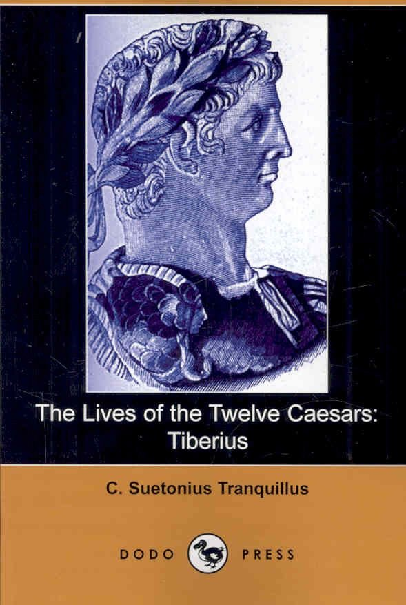 The Lives of the Twelve Caesars - C Suetonius Tranquillus