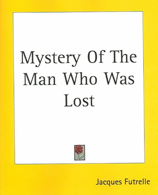 Mystery Of The Man Who Was Lost - Jacques Futrelle
