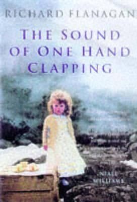 The Sound of One Hand Clapping - Richard Flanagan