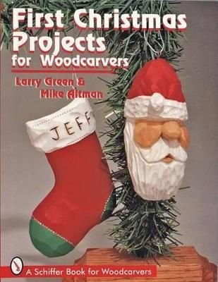 First Christmas Projects for Woodcarvers - Larry Green