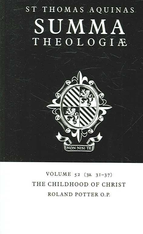 Summa Theologiae: Volume 52, the Childhood of Christ - Saint Thomas Aquinas