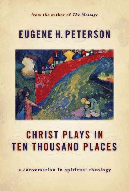Christ Plays in Ten Thousand Places - Eugene H Peterson