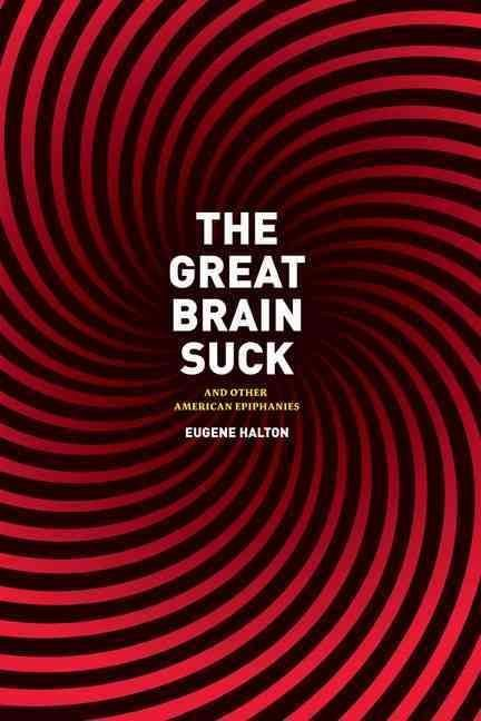 The Great Brain Suck - Eugene Halton
