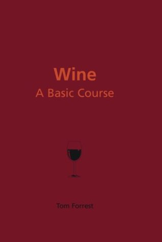 Wine: A Basic Course - Tom Forrest