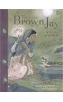 The Little Brown Jay: A Tale from India (Mondo Folktales) - Miriam Katin; Elizabeth Claire