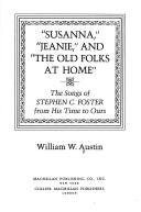 Susanna, Jeanie, and the Old Folks at Home: The Songs of Stephen C. Foster from His Time to Ours - William W. Austin