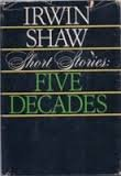 Short stories, five decades - Irwin Shaw