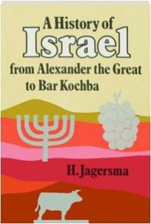 A history of Israel from Alexander the Great to Bar Kochba - H Jagersma