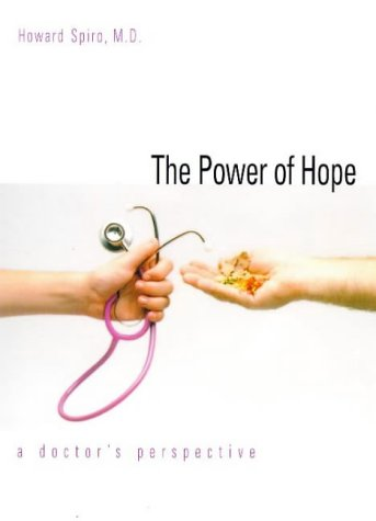 The Power of Hope: A Doctor`s Perspective (Program for Humanities in Medicine, Yale University School o) - Howard Spiro
