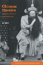 Chinese Theatre and the Actor in Performance (Cambridge Studies in Modern Theatre) - Jo Riley