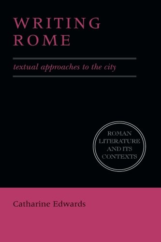 Writing Rome: Textual Approaches to the City (Roman Literature and its Contexts) - Catharine Edwards