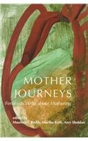 Mother Journeys: Feminists Write about Mothering - Maureen T. Reddy; Amy Sheldon; Martha Roth