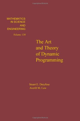 The art and theory of dynamic programming, Volume 130 (Mathematics in Science and Engineering) - Stuart E. Dreyfus; Averill M. Law