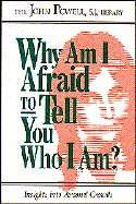Why Am I Afraid to Tell You Who I Am? Insights into Personal Growth - John Powell