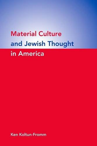 Material Culture and Jewish Thought in America - Ken Koltun-Fromm
