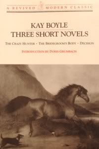Three Short Novels: The Crazy Hunter; The Bridegroom's Body; Decision (A Revived modern classic) - Kay Boyle