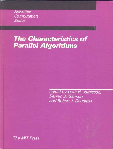 The Characteristics of Parallel Algorithms (Scientific Computation) - Leah H. Jamieson; Dennis B. Gannon; Robert J. Douglass