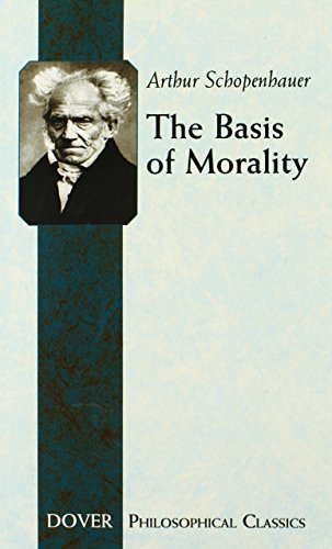 The Basis of Morality (Dover Philosophical Classics) - Arthur Schopenhauer