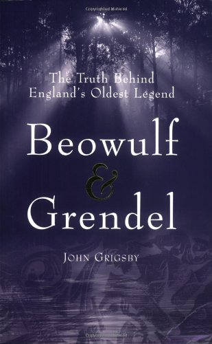 Beowulf  &  Grendel: The Truth Behind England's Oldest Legend - John Grigsby