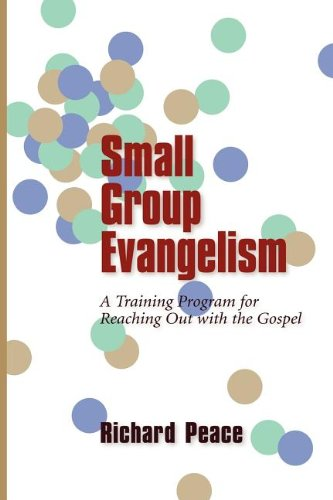 Small Group Evangelism: A Training Program for Reaching Out with the Gospel - Richard Peace