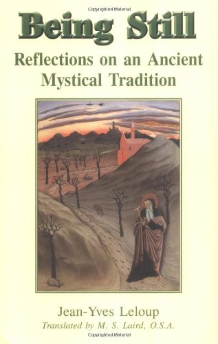 Being Still: Reflections on an Ancient Mystical Tradition - Jean-Yves LeLoup