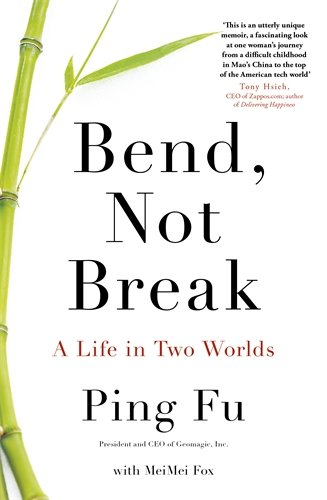 Bend, Not Break: A Life in Two Worlds - Ping Fu