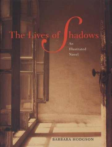 The Lives of Shadows: An Illustrated Novel - Barbara Hodgson