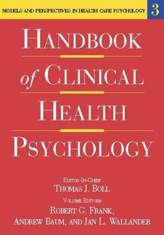 Handbook of Clinical Health Psychology, Volume 3: Models and Perspectives in Health Psychology - Robert G. Frank; Jan L. Wallander; Andrew Baum