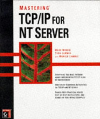 Mastering Tcp/Ip for Nt Server - Mark Minasi; Todd Lammle; Monica Lammle