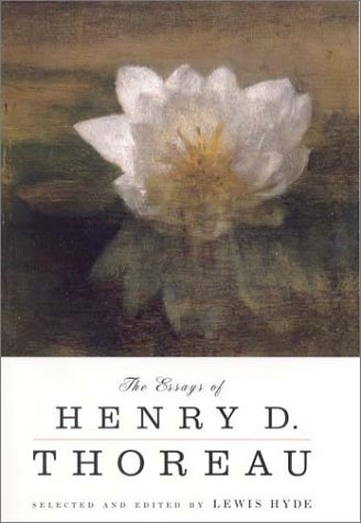 The Essays of Henry D. Thoreau: Selected and Edited by Lewis Hyde - Henry David Thoreau
