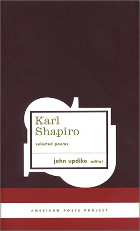 Karl Shapiro: Selected Poems (American Poets Project) - Karl Shapiro
