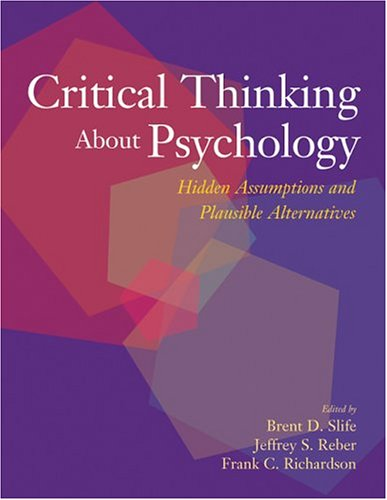 Critical Thinking About Psychology: Hidden Assumptions And Plausible Alternatives - Brent D. Slife; Jeffrey S. Reber; Frank C. Richardson