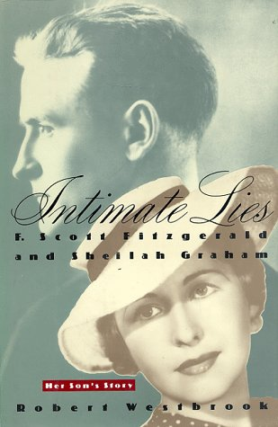 Intimate Lies: F. Scott Fitzgerald and Sheilah Graham Her Son's Story - Robert Westbrook