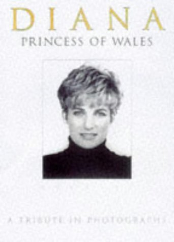Diana, Princess of Wales 1961-1997: A Tribute in Photographs - Michael O'Mara