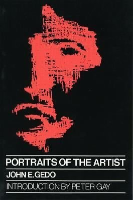 Portraits of the Artist: Psychoanalysis of Creativity and Its Vicissitudes - John E. Gedo