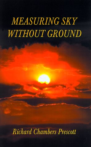 Measuring Sky Without Ground: Essays on the Goddess Kali, Sri Ramakrishna and Human Potential with Selections from Remaining Texts in the Se - Richard Chambers Prescott