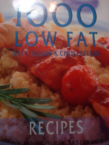 1000 Low Fat, Salt, Sugar  &  Cholesterol Recipes To Tempt Your Tastebuds - Parragon Publishing
