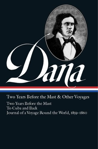 Richard Henry Dana Jr.: Two Years Before the Mast and Other Voyages (Library of America) - Richard Henry Dana Jr.