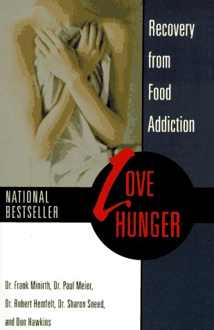 Love Hunger: Recovery from Food Addiction - Dr. Frank Minirth