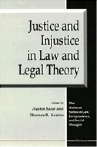 Justice and Injustice in Law and Legal Theory (The Amherst Series in Law, Jurisprudence, and Social Thought) - Austin Sarat; Thomas R. Kearns
