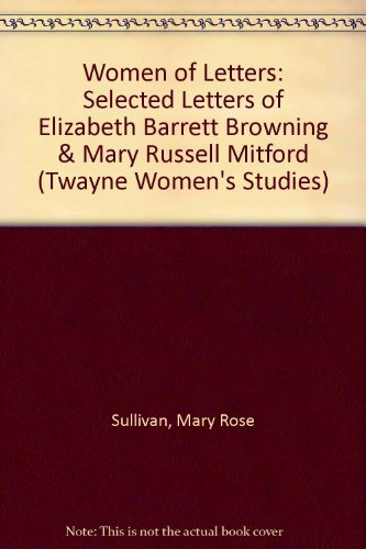 Women of Letters: Selected Letters of Elizabeth Barrett Browning  &  Mary Russell Mitford (Twayne Women's Studies) - Mary Rose Sullivan