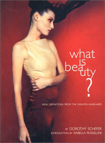 What Is Beauty: New Definitions from the Fashion Vanguard - Dorothy Schefer