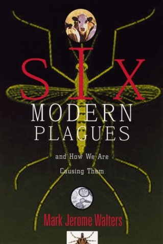 Six Modern Plagues and How We Are Causing Them - Mark Jerome Walters