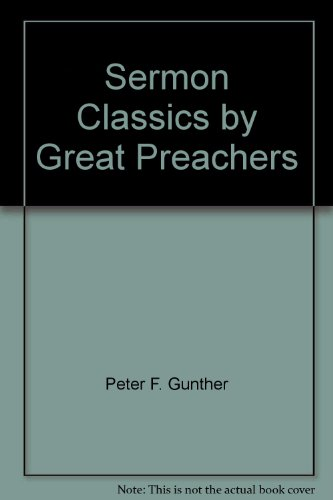 Sermon classics by great preachers - Peter F Gunther