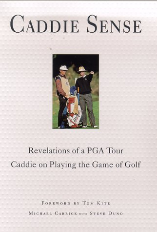Caddie Sense : Revelations of a PGA Tour Caddie on Playing the Game of Golf - Michael Carrick; Steve Duno