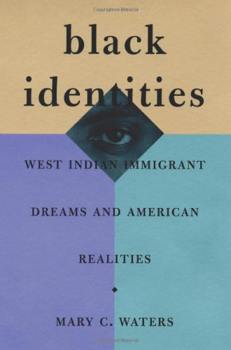 Black Identities: West Indian Immigrant Dreams and American Realities - Mary C. Waters