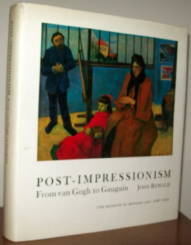 Post-Impressionism: From Van Gogh to Gauguin - John Rewald