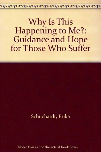 Why Is This Happening to Me?: Guidance and Hope for Those Who Suffer - Erika Schuchardt