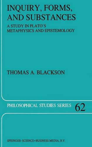 Inquiry, Forms, and Substances: A Study in Plato's Metaphysics and Epistemology (Philosophical Studies Series) - Thomas Blackson